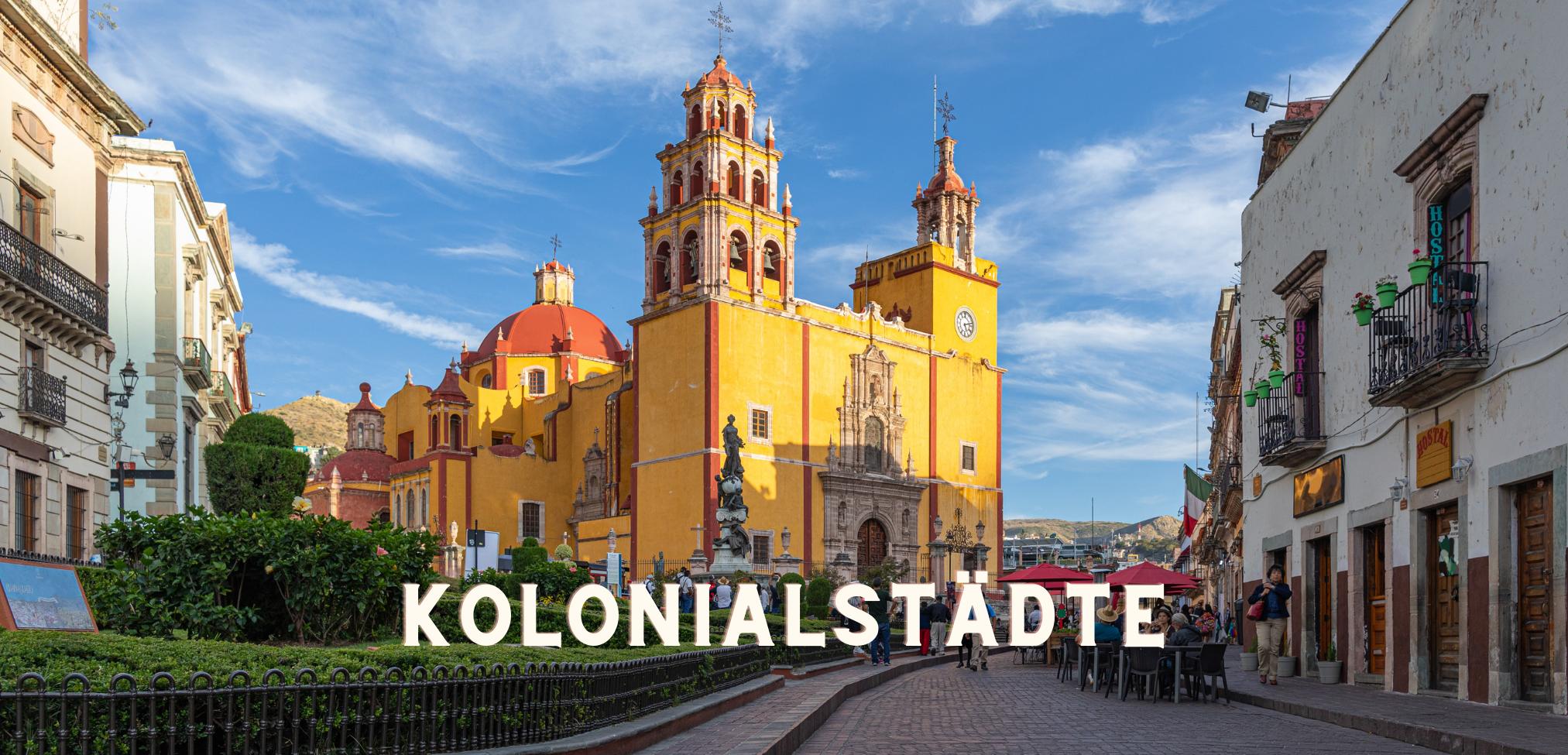 Die besten Höhepunkte Mexiko Reise: Highlights Kolonialstädte